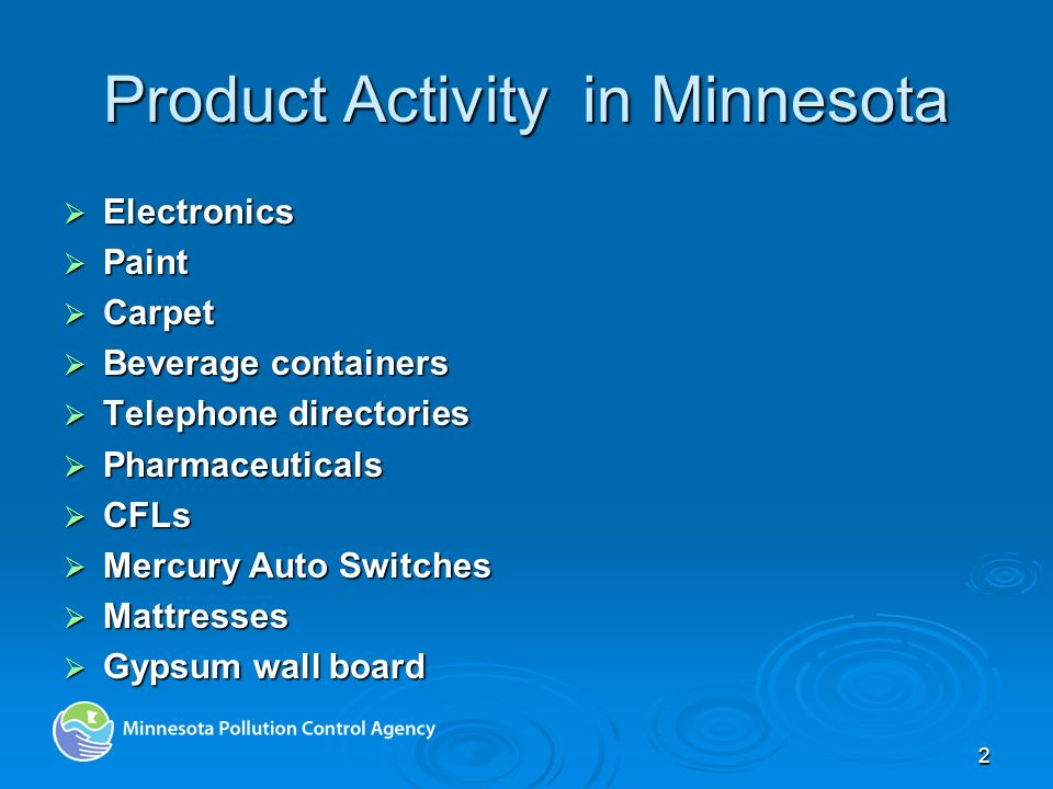 2 Product Activity in Minnesota Electronics Electronics Paint Paint Carpet Carpet Beverage containers Beverage containers Telephone directories Telephone directories Pharmaceuticals Pharmaceuticals CFLs CFLs Mercury Auto Switches Mercury Auto Switches Mattresses Mattresses Gypsum wall board Gypsum wall board
