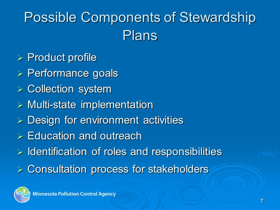 7 Possible Components of Stewardship Plans Product profile Product profile Performance goals Performance goals Collection system Collection system Mul