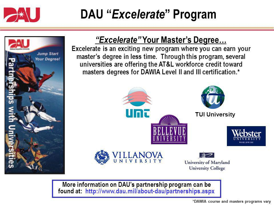 DAU Excelerate Program Excelerate Your Masters Degree… Excelerate is an exciting new program where you can earn your masters degree in less time.