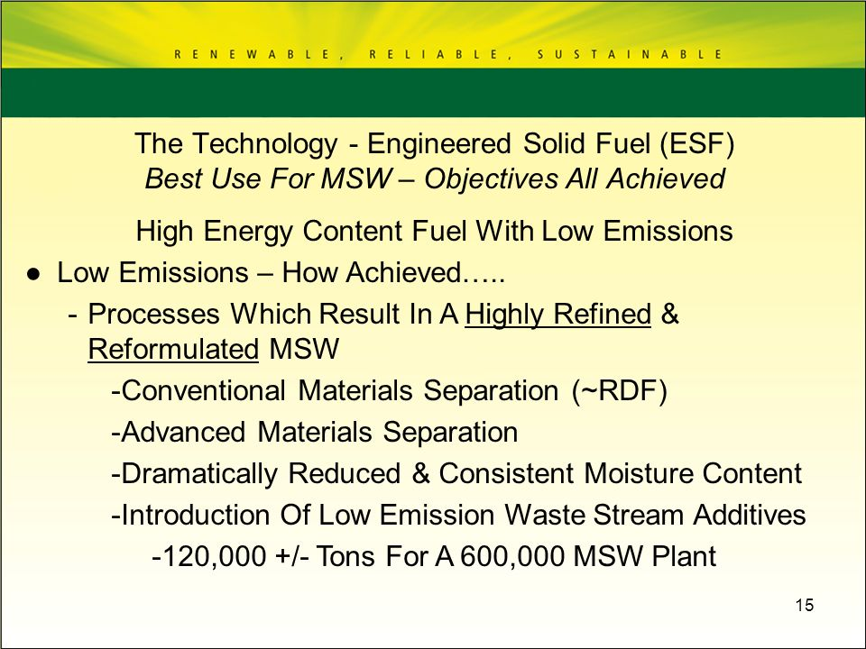 15 High Energy Content Fuel With Low Emissions Low Emissions – How Achieved….. -Processes Which Result In A Highly Refined & Reformulated MSW -Convent