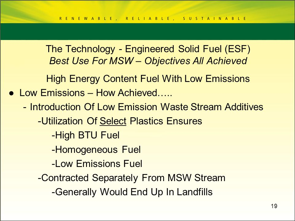 19 High Energy Content Fuel With Low Emissions Low Emissions – How Achieved….. -Introduction Of Low Emission Waste Stream Additives -Utilization Of Se