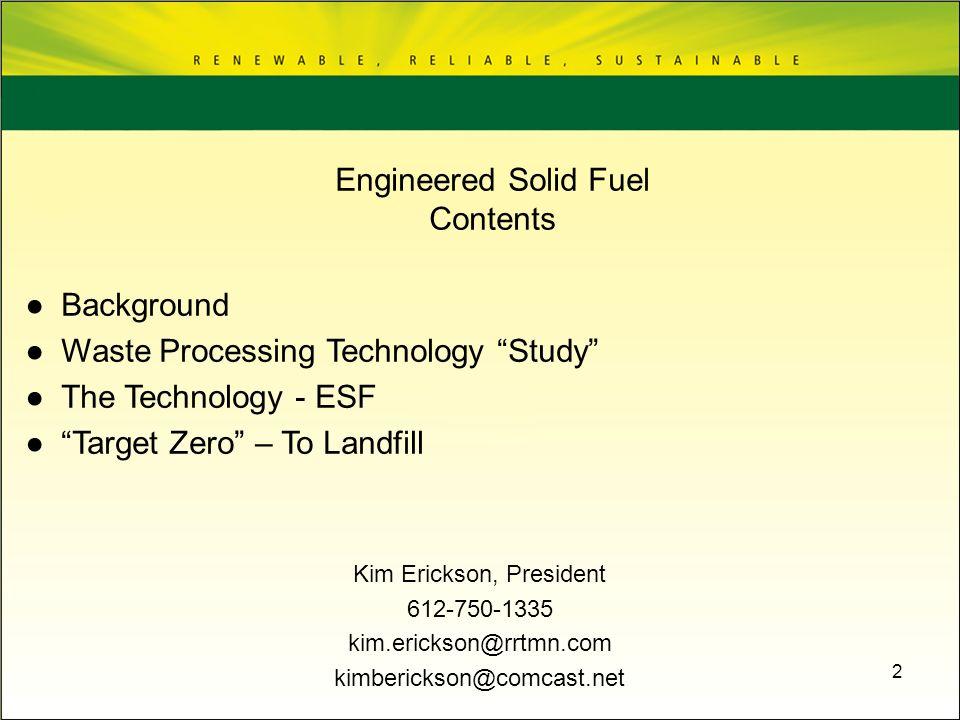2 Background Waste Processing Technology Study The Technology - ESF Target Zero – To Landfill Kim Erickson, President 612-750-1335 kim.erickson@rrtmn.