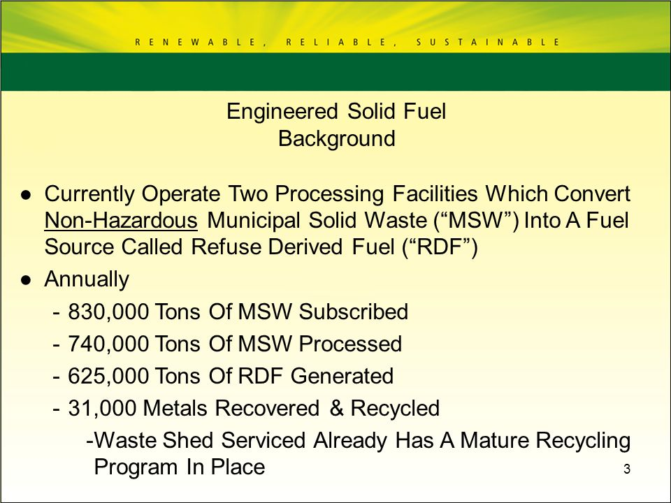 3 Currently Operate Two Processing Facilities Which Convert Non-Hazardous Municipal Solid Waste (MSW) Into A Fuel Source Called Refuse Derived Fuel (R
