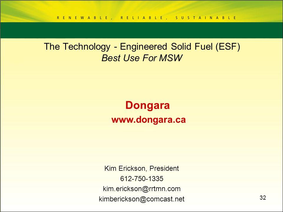 32 Dongara www.dongara.ca Kim Erickson, President 612-750-1335 kim.erickson@rrtmn.com kimberickson@comcast.net The Technology - Engineered Solid Fuel