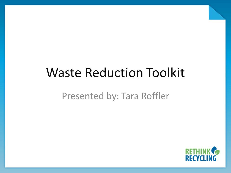 Waste Reduction Toolkit Presented by: Tara Roffler