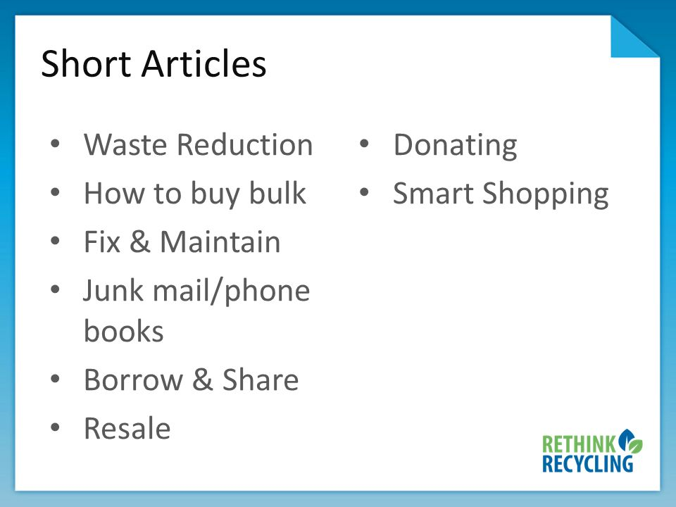 Short Articles Waste Reduction How to buy bulk Fix & Maintain Junk mail/phone books Borrow & Share Resale Donating Smart Shopping