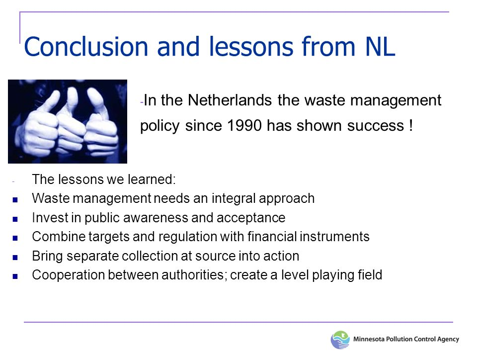 - In the Netherlands the waste management policy since 1990 has shown success .