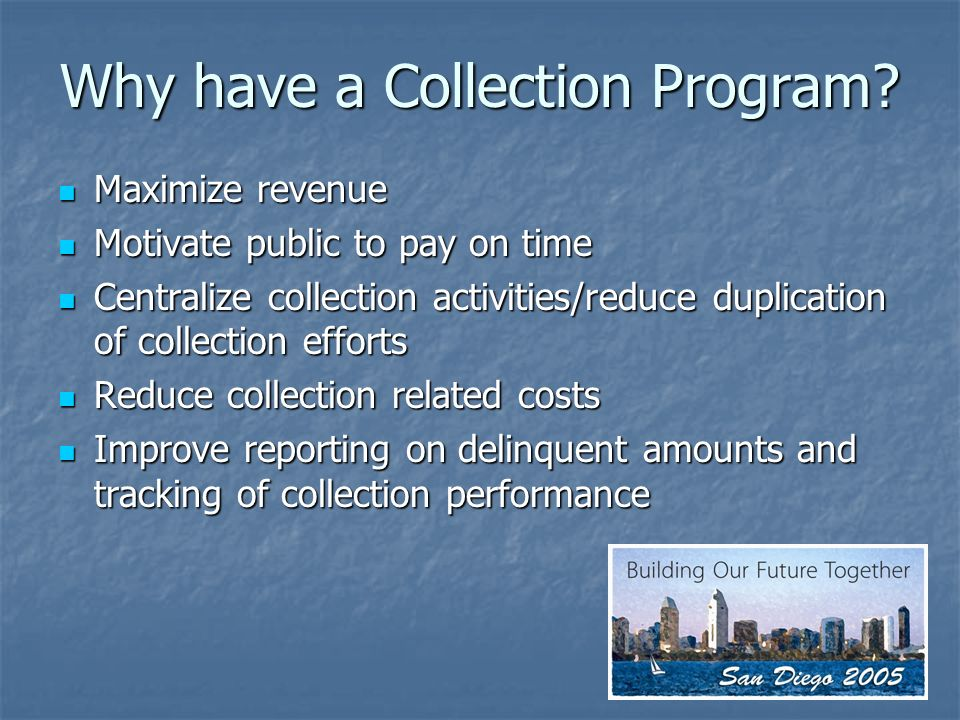 Why have a Collection Program.
