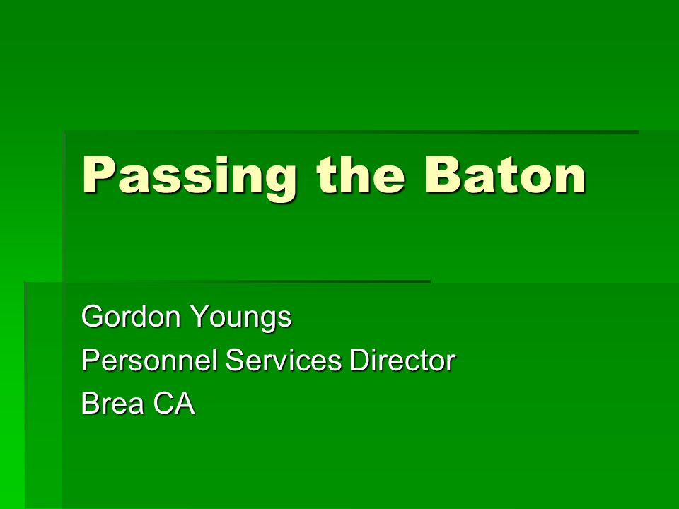 Passing the Baton Gordon Youngs Personnel Services Director Brea CA