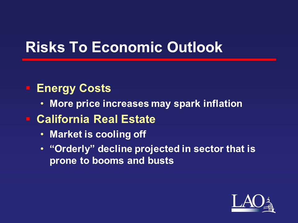 LAO Risks To Economic Outlook Energy Costs More price increases may spark inflation California Real Estate Market is cooling off Orderly decline proje