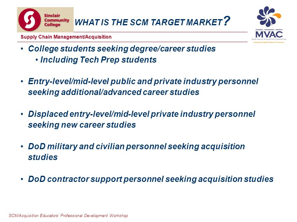 SCM/Acquisition Educators Professional Development Workshop Supply Chain Management/Acquisition WHAT IS THE SCM TARGET MARKET .