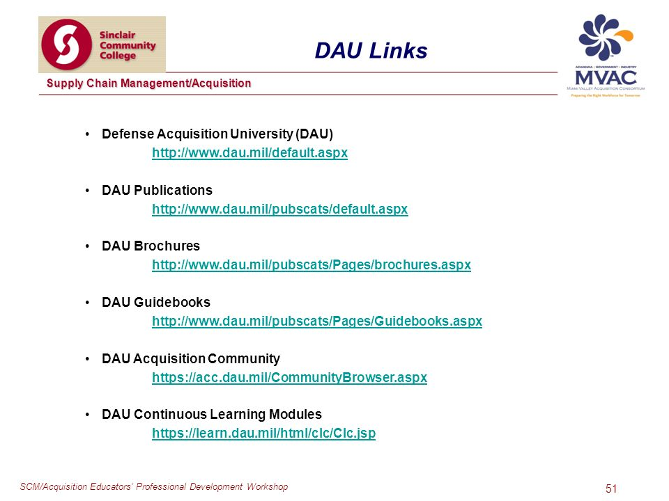 SCM/Acquisition Educators Professional Development Workshop Supply Chain Management/Acquisition 51 Defense Acquisition University (DAU)   DAU Publications   DAU Brochures   DAU Guidebooks   DAU Acquisition Community   DAU Continuous Learning Modules   DAU Links