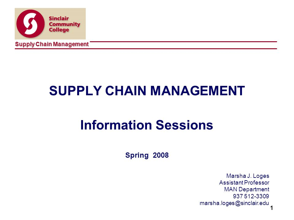 Supply Chain Management 1 SUPPLY CHAIN MANAGEMENT Information Sessions Spring 2008 Marsha J.