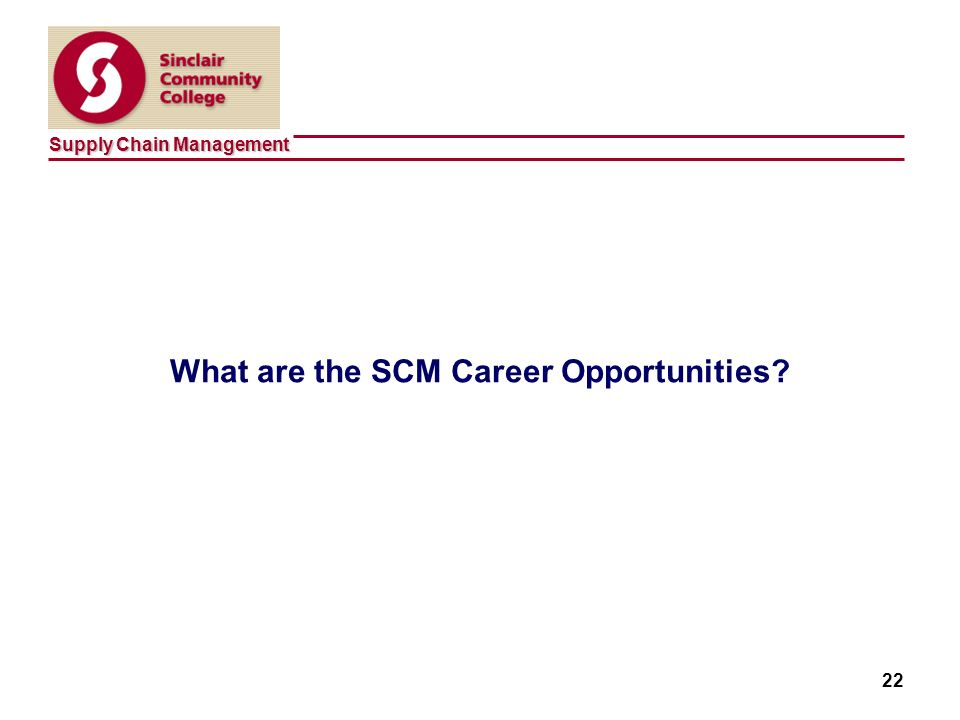 Supply Chain Management 22 What are the SCM Career Opportunities