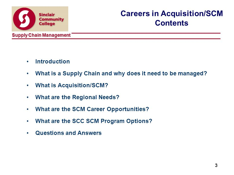 Supply Chain Management 3 Careers in Acquisition/SCM Contents Introduction What is a Supply Chain and why does it need to be managed.