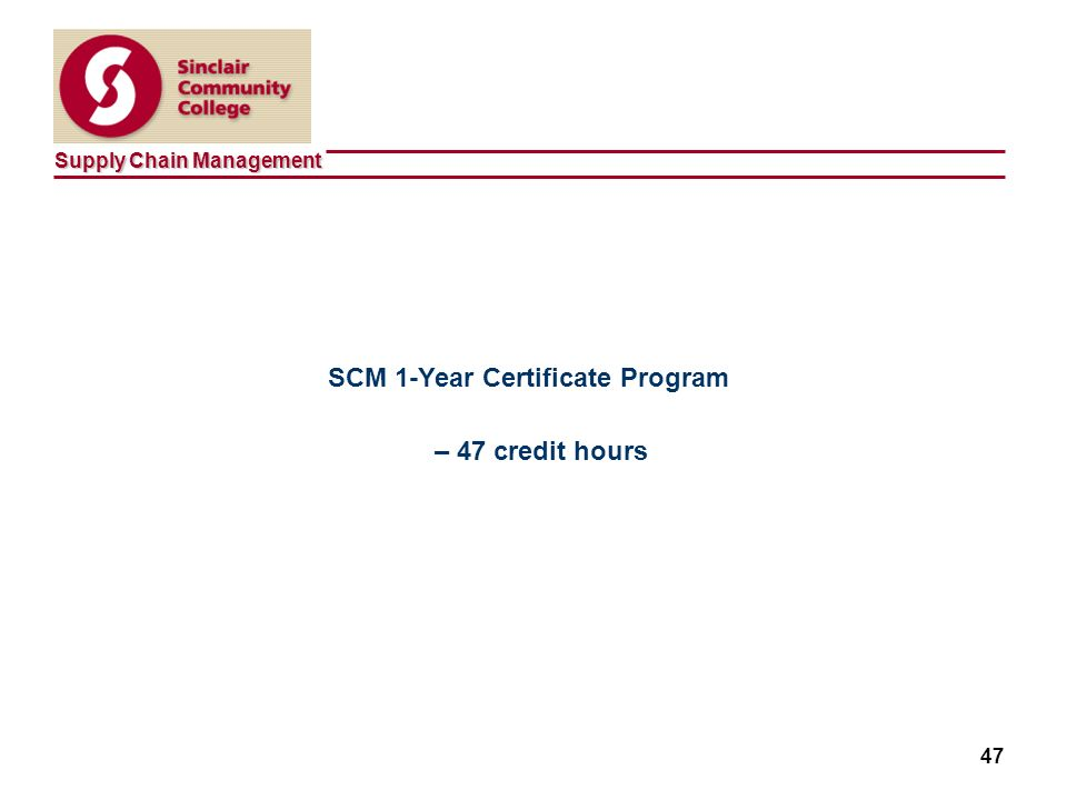 Supply Chain Management 47 SCM 1-Year Certificate Program – 47 credit hours