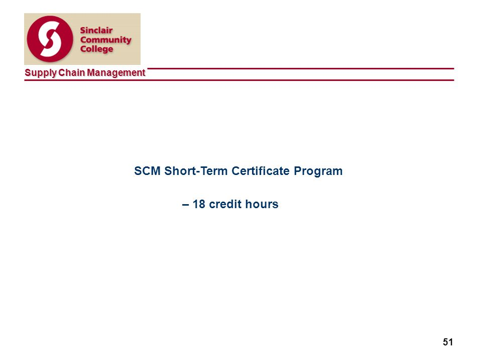 Supply Chain Management 51 SCM Short-Term Certificate Program – 18 credit hours