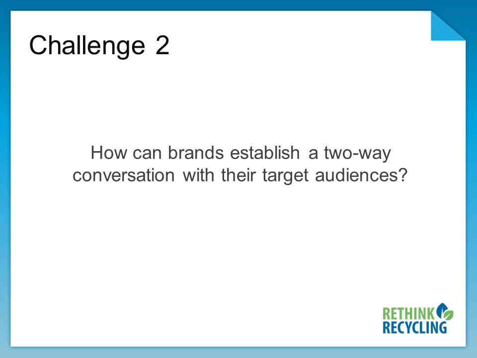 Challenge 2 How can brands establish a two-way conversation with their target audiences