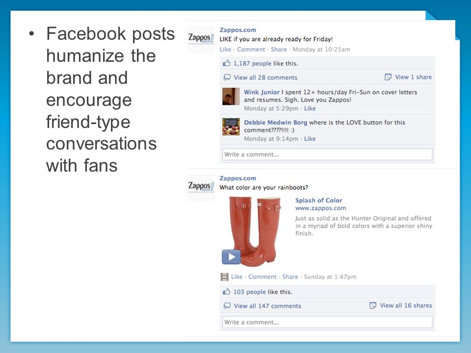 Facebook posts humanize the brand and encourage friend-type conversations with fans