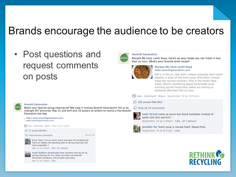 Brands encourage the audience to be creators Post questions and request comments on posts