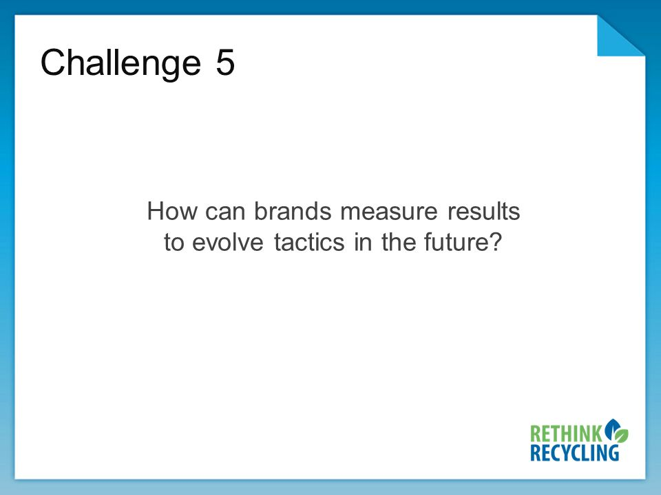 Challenge 5 How can brands measure results to evolve tactics in the future