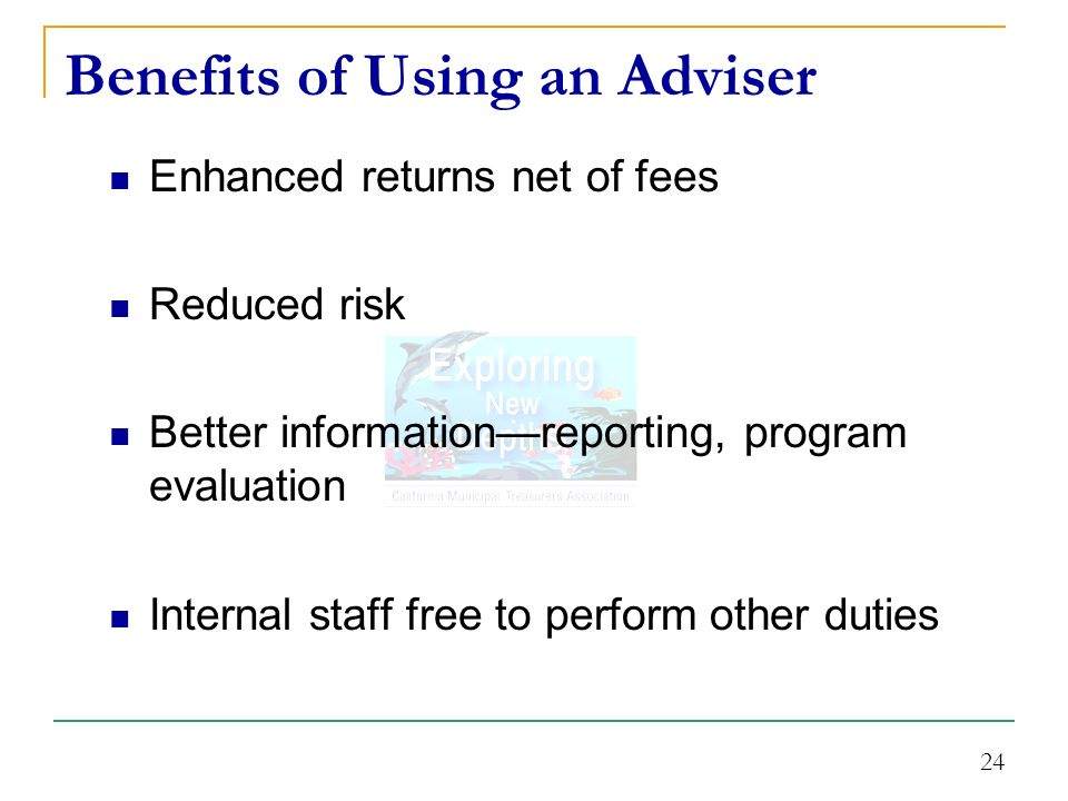24 Benefits of Using an Adviser Enhanced returns net of fees Reduced risk Better informationreporting, program evaluation Internal staff free to perform other duties