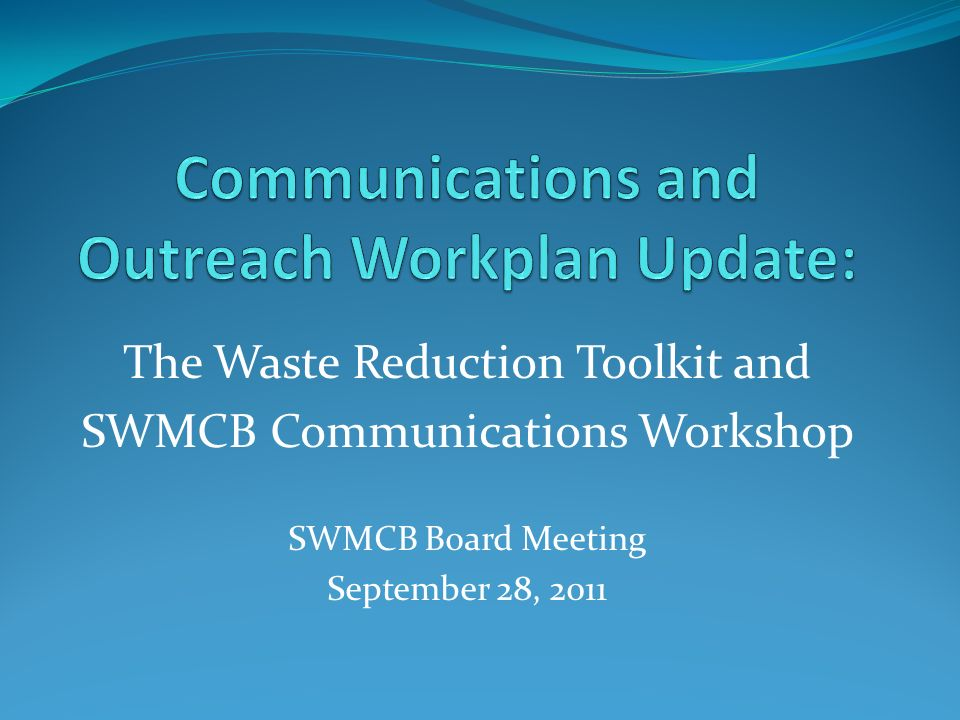 The Waste Reduction Toolkit and SWMCB Communications Workshop SWMCB Board Meeting September 28, 2011