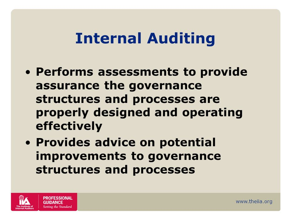 www.theiia.org Internal Auditing Performs assessments to provide assurance the governance structures and processes are properly designed and operating