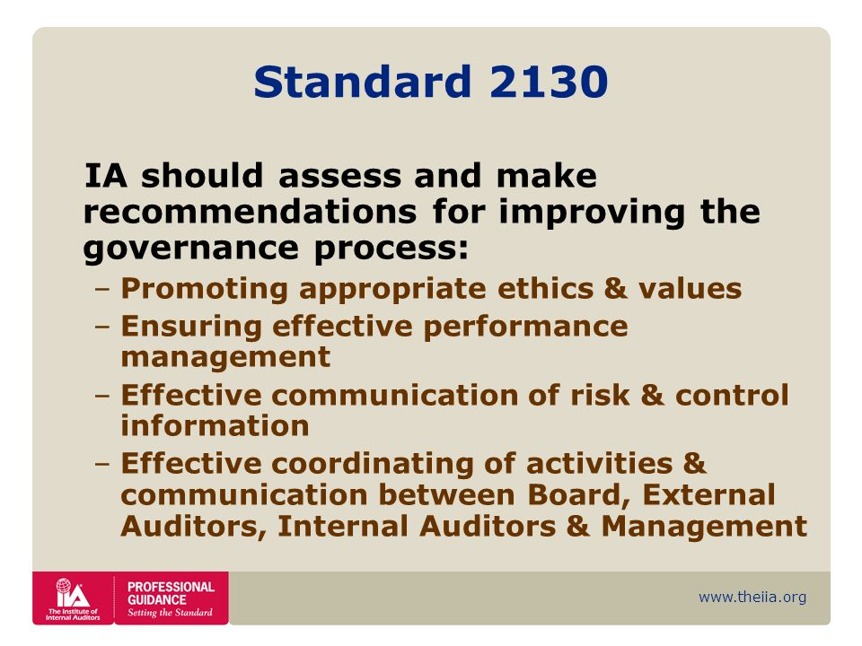 www.theiia.org Standard 2130 IA should assess and make recommendations for improving the governance process: –Promoting appropriate ethics & values –E