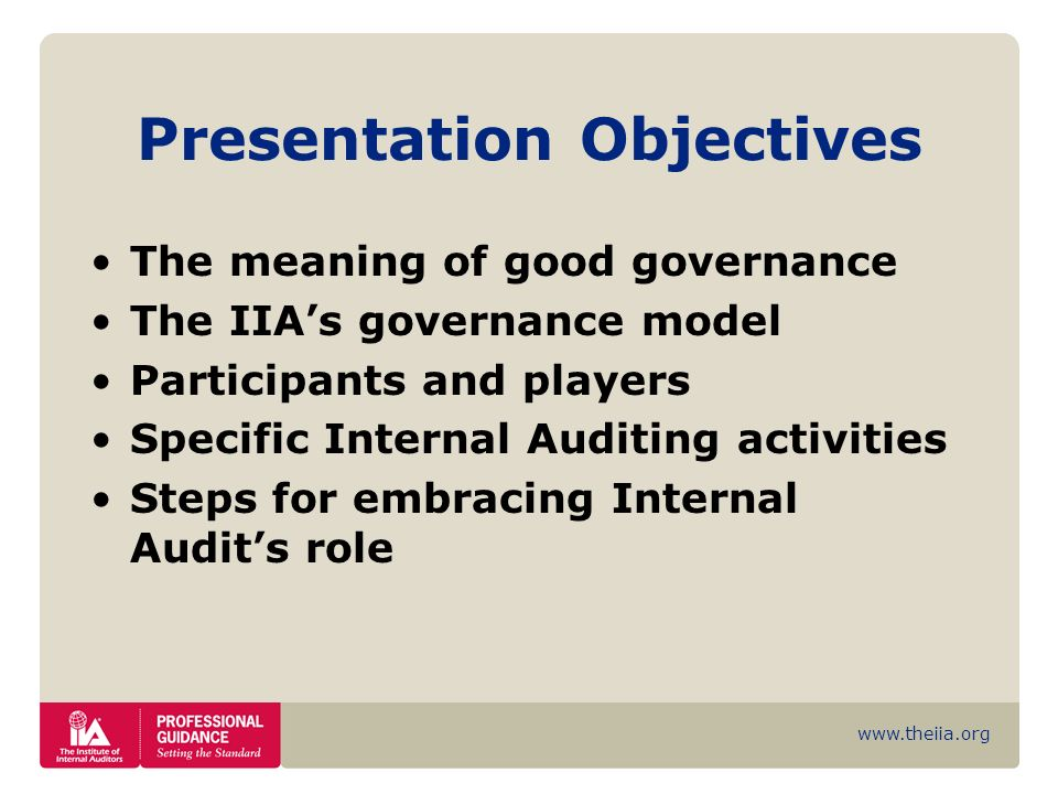 www.theiia.org Presentation Objectives The meaning of good governance The IIAs governance model Participants and players Specific Internal Auditing ac