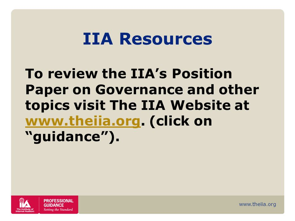 www.theiia.org IIA Resources To review the IIAs Position Paper on Governance and other topics visit The IIA Website at www.theiia.org. (click on guida