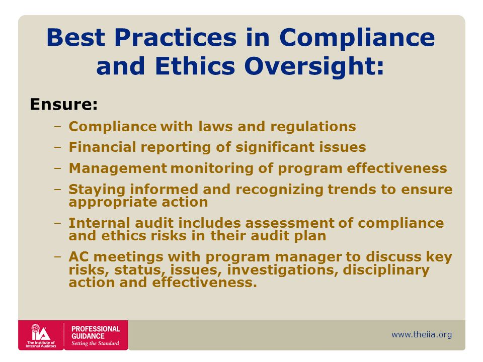 www.theiia.org Best Practices in Compliance and Ethics Oversight: Ensure: –Compliance with laws and regulations –Financial reporting of significant is