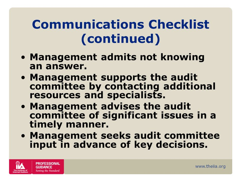 www.theiia.org Communications Checklist (continued) Management admits not knowing an answer. Management supports the audit committee by contacting add