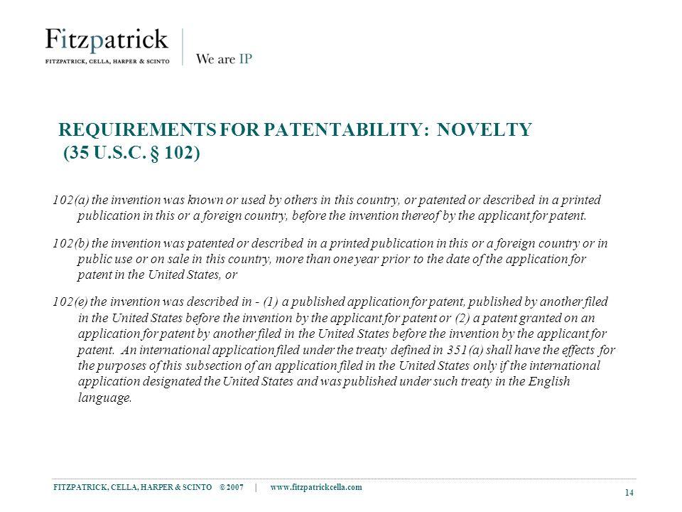 FITZPATRICK, CELLA, HARPER & SCINTO © 2007 | www.fitzpatrickcella.com 14 REQUIREMENTS FOR PATENTABILITY: NOVELTY (35 U.S.C.