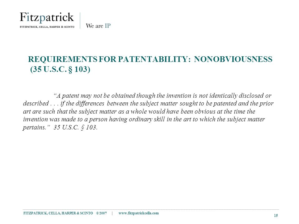 FITZPATRICK, CELLA, HARPER & SCINTO © 2007 |   15 REQUIREMENTS FOR PATENTABILITY: NONOBVIOUSNESS (35 U.S.C.