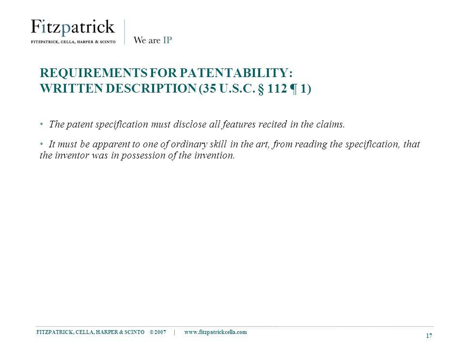 FITZPATRICK, CELLA, HARPER & SCINTO © 2007 | www.fitzpatrickcella.com 17 REQUIREMENTS FOR PATENTABILITY: WRITTEN DESCRIPTION (35 U.S.C.