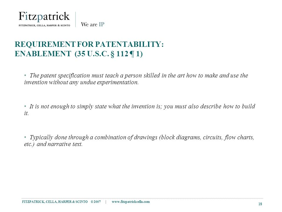 FITZPATRICK, CELLA, HARPER & SCINTO © 2007 |   18 REQUIREMENT FOR PATENTABILITY: ENABLEMENT (35 U.S.C.