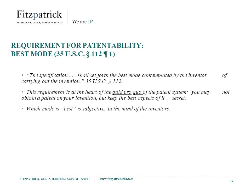 FITZPATRICK, CELLA, HARPER & SCINTO © 2007 |   19 REQUIREMENT FOR PATENTABILITY: BEST MODE (35 U.S.C.