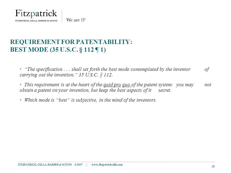 FITZPATRICK, CELLA, HARPER & SCINTO © 2007 | www.fitzpatrickcella.com 19 REQUIREMENT FOR PATENTABILITY: BEST MODE (35 U.S.C.