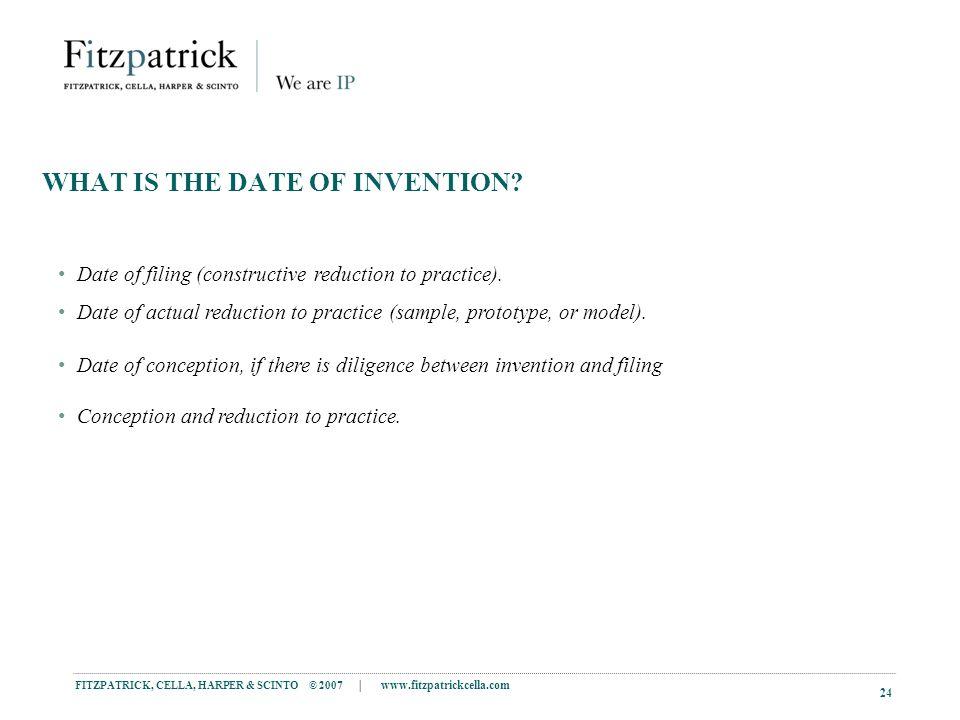 FITZPATRICK, CELLA, HARPER & SCINTO © 2007 | www.fitzpatrickcella.com 24 WHAT IS THE DATE OF INVENTION.
