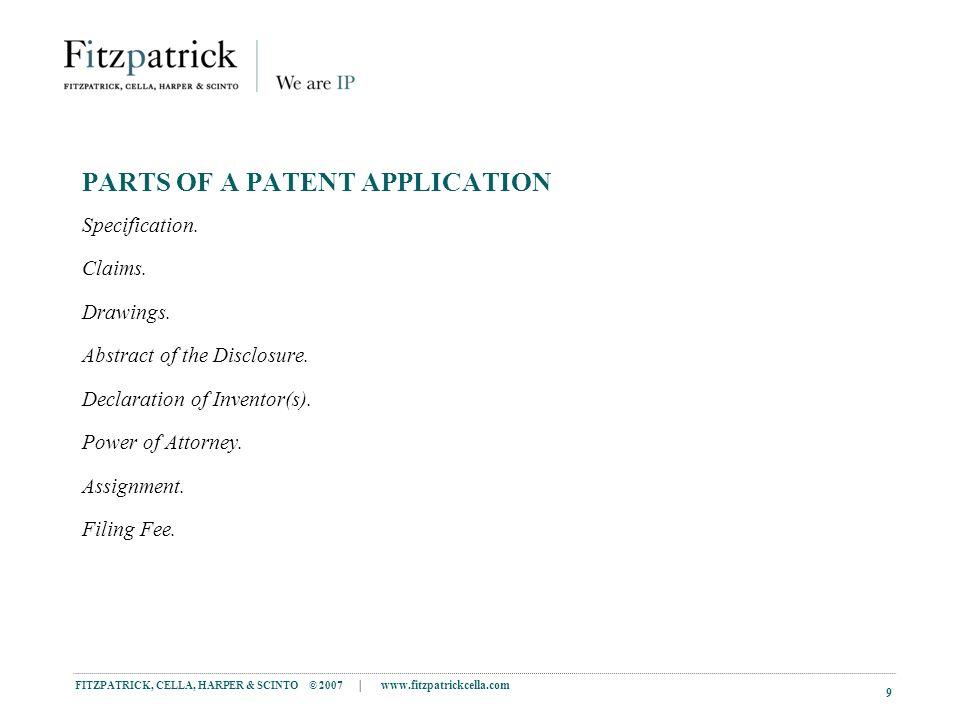 FITZPATRICK, CELLA, HARPER & SCINTO © 2007 | www.fitzpatrickcella.com 9 PARTS OF A PATENT APPLICATION Specification.