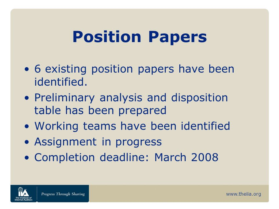 www.theiia.org Position Papers 6 existing position papers have been identified. Preliminary analysis and disposition table has been prepared Working t