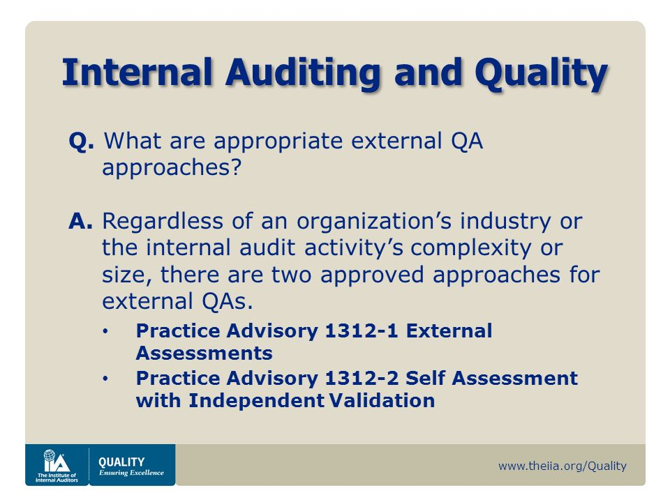 www.theiia.org/Quality Internal Auditing and Quality Q. What are appropriate external QA approaches? A. Regardless of an organizations industry or the
