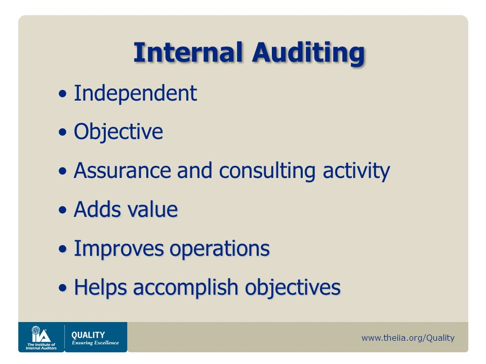 www.theiia.org/Quality Internal Auditing Brings a systematic and disciplined approach to evaluate and improve and disciplined approach to evaluate and improve the effectiveness of the Governance, Risk Management, & Control Brings a systematic and disciplined approach to evaluate and improve and disciplined approach to evaluate and improve the effectiveness of the Governance, Risk Management, & Control