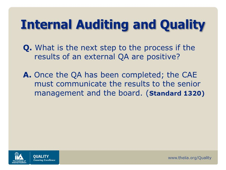 www.theiia.org/Quality Internal Auditing and Quality Q. What is the next step to the process if the results of an external QA are positive? A. Once th