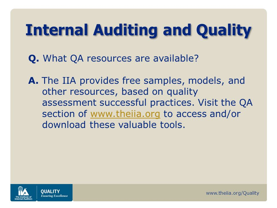 www.theiia.org/Quality Internal Auditing and Quality Q. What QA resources are available? A. The IIA provides free samples, models, and other resources