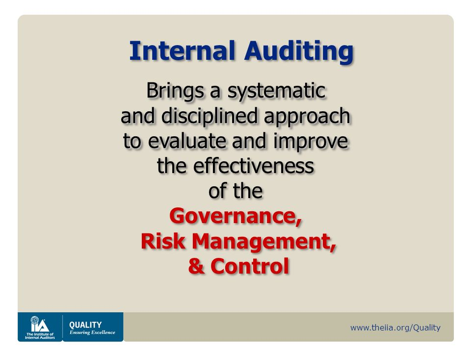 www.theiia.org/Quality Internal Auditing Brings a systematic and disciplined approach to evaluate and improve and disciplined approach to evaluate and