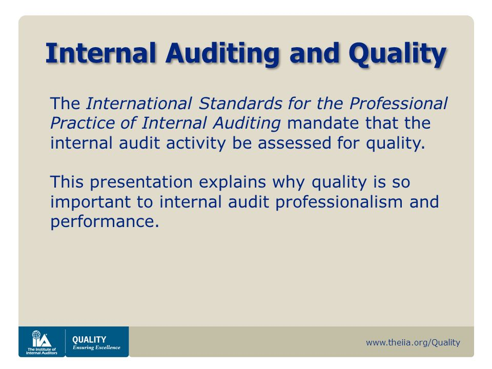 www.theiia.org/Quality Internal Auditing and Quality The International Standards for the Professional Practice of Internal Auditing mandate that the i