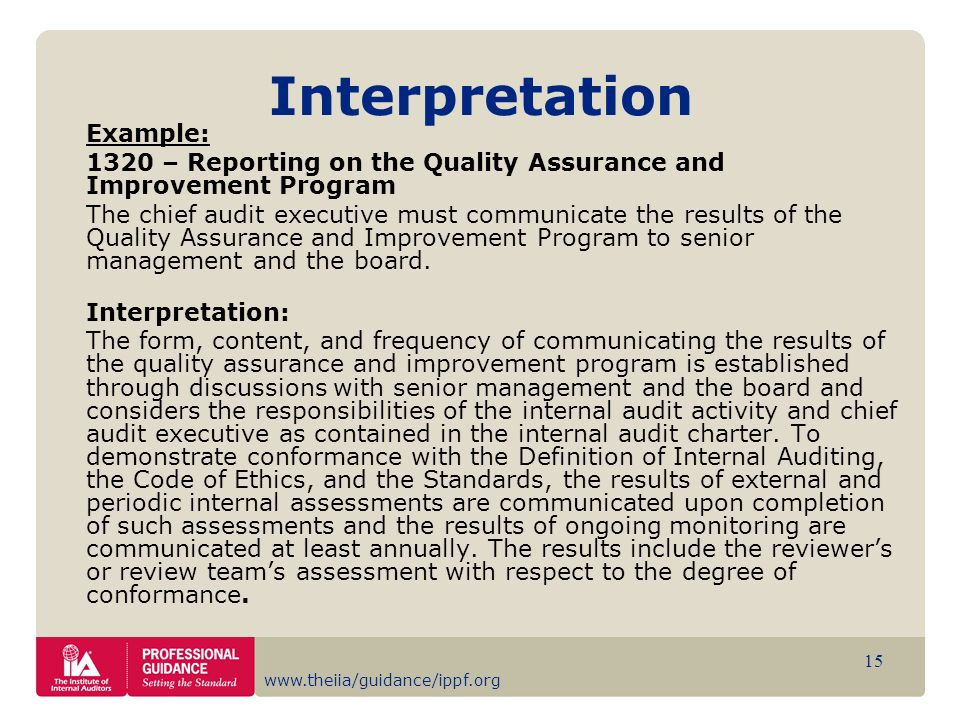 www.theiia/guidance/ippf.org 15 Interpretation Example: 1320 – Reporting on the Quality Assurance and Improvement Program The chief audit executive mu
