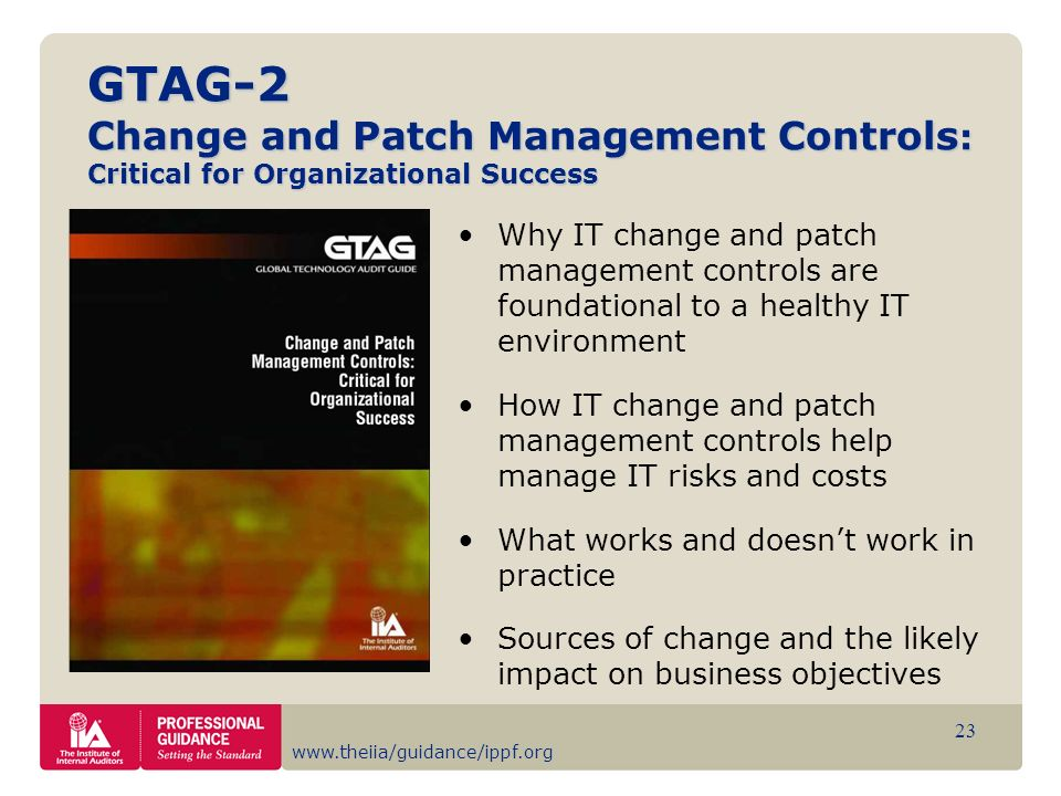 www.theiia/guidance/ippf.org 23 GTAG-2 Change and Patch Management Controls : Critical for Organizational Success Why IT change and patch management c